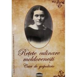 Reţete culinare moldoveneşti. Caiet de gospodărie - Alexandrina Ioniţă, Mircea Ciubotaru (ed.)