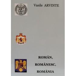 Român, românesc, România: studiu filologic - Vasile Arvinte