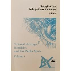 Cultural Heritage, Identities and The Public Space, vol. 1 - Gheorghe Clitan, Codruța-Diana Simionescu (Ed.)