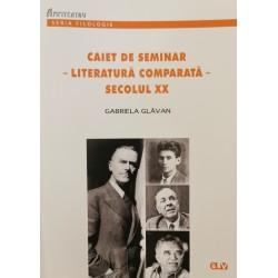 Caiet de seminar - Literatură comparată - Secolul XX - Gabriela Glăvan