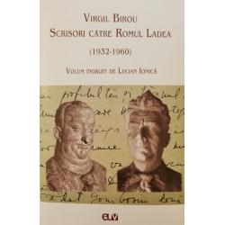 Virgil Birou. Scrisori către Romul Ladea (1932-1960) - Lucian Ionică