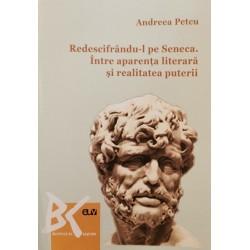Redescifrându-l pe Seneca. Între aparența literară și realitatea puterii - Andreea Petcu