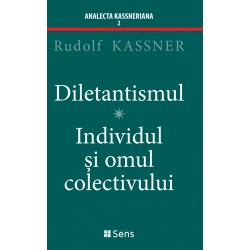 Diletantismul / Individul și omul colectivului - Rudolf Kassner
