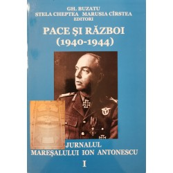 Pace și război (1940-1944). Jurnalul Mareșalului Ion Antonescu, vol. I - Gh. Buzatu, Stela Cheptea, Marusia Cîrstea (Editori)