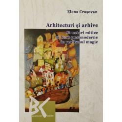 Arhitecturi şi arhive: Structuri mitice şi teme postmoderne în realismul magic - Elena Craşovan