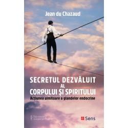 Secretul dezvăluit al corpului și spiritului - Jean du Chazaud