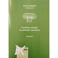 Tendinte actuale in stiintele umaniste (vol. 1) - Dana Percec (coord.)