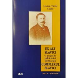 Un alt Slavici - O geografie publicistica dupa gratii: Complexul Slavici - Lucian-Vasile Szabo