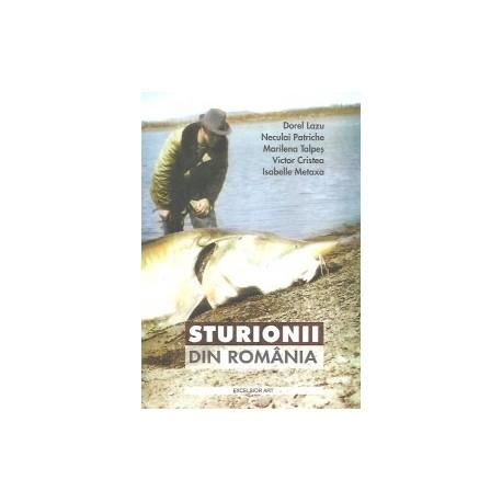 Sturionii din Romania - Dorel Lazu, Neculai Patriche, Marilena Talpes, Victor Cristea, Isabelle Metaxa