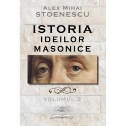 Istoria ideilor masonice. Volumul 2 - Alex Mihai Stoenescu