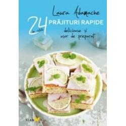 Prajituri rapide - 24 de retete delicioase si usor de preparat - Laura Adamache