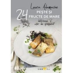 Peste si fructe de mare - 24 de retete delicioase si usor de preparat - Laura Adamache