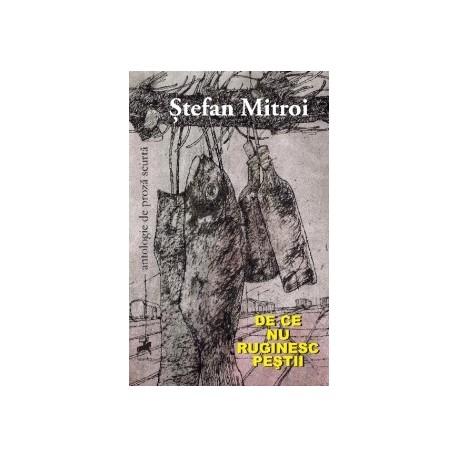 De ce nu ruginesc pestii - Stefan Mitroi