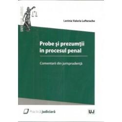 Probe si prezumtii in procesul penal. Comentarii din jurisprudenta - Lavinia Lefterache