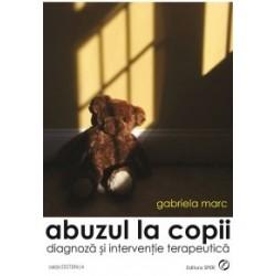 Abuzul la copii. Diagnoza si interventie terapeutica - Gabriela MARC