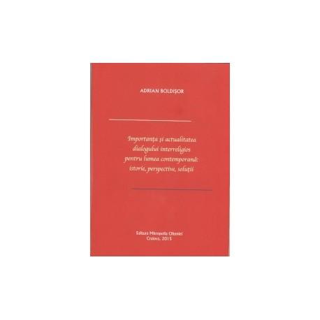 Importanta si actualitatea dialogului interreligios pentru lumea contemporana: istorie, perspective, solutii - Adrian Boldisor