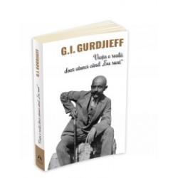 Viata e reala doar atunci cand Eu Sunt - George Ivanovitch Gurdjieff