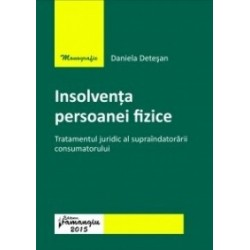 Insolventa persoanei fizice. Tratamentul juridic al supraindatorarii consumatorului - Daniela Detesan