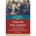 Taranii sub asediu. Colectivizarea agriculturii in Romania (1949-1962) - Katherine Verdery, Gail Kligman