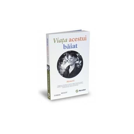 Viata acestui baiat - Memorii - Tobias Wolff