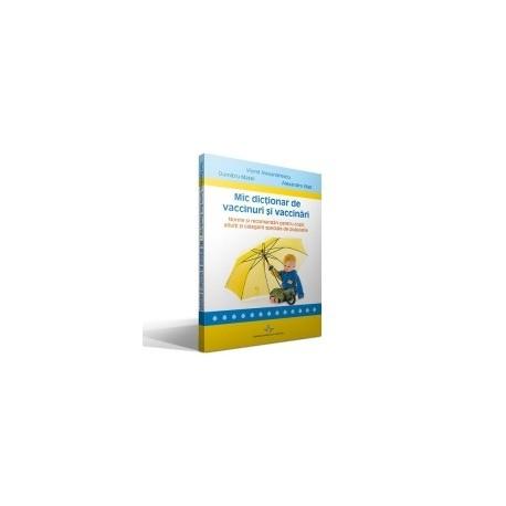 Mic dictionar de vaccinuri si vaccinari. Norme si recomandari pentru copii, adulti si categorii speciale de populatie - Dumitru