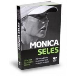 Monica Seles - Cum am castigat lupta - Cu corpul meu, cu mintea mea, cu mine insami - Monica Seles