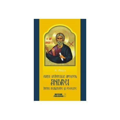Viata Sfantulului Apostol Andrei intre realitate si poveste - A. Pascu