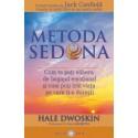 Metoda Sedona - Cum te poti elibera de bagajul emotional si cum poti trai viata pe care ti-o doresti - Hale Dwoskin