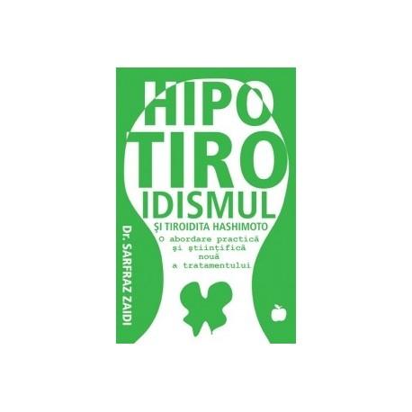 Hipotiroidismul si tiroidita Hashimoto - O abordare practica si stiintifica noua a tratamentului - Sarfraz Zaidi