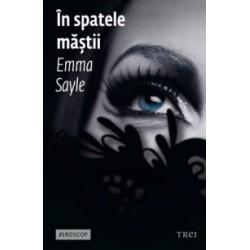 In spatele mastii - Emma Sayle