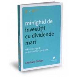 Minighid de investitii cu dividende mari - O formula sigura pentru profituri garantate - Charles B. Carlson