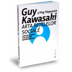 Arta retelelor sociale - Sfaturi pentru utilizatori experimentati - Guy Kawasaki, Peg Fitzpatrick