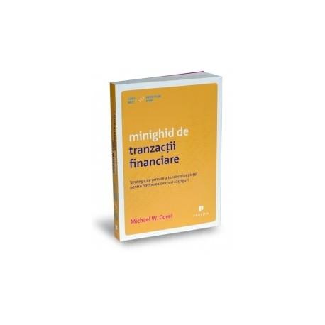 Minighid de tranzactii financiare - Strategia de urmare a tendintelor pietei pentru obtinerea de mari castiguri - Michael W. Co