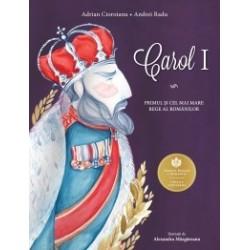 Carol I - Primul si cel mai mare Rege al romanilor - Adrian Cioroianu