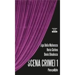 Scena crimei 1 - Volum de piese politiste - Horia Garbea, Denis Dinulescu, Olga Delia Mateescu