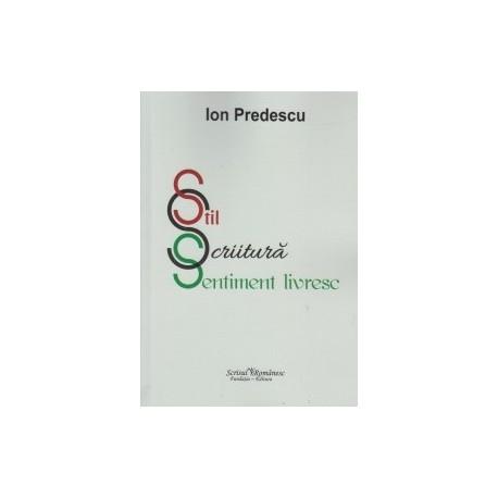 Stil. Scriitura. Sentiment livresc - Ion Predescu