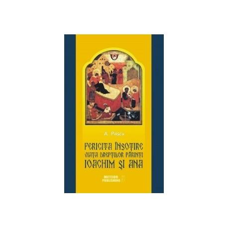 Fericita insotire. Viata dreptilor Parinti Ioachim si Ana, model pentru casniciile crestine - A. Pascu