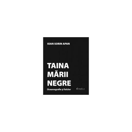 Taina Marii Negre - Oceanografie si folclor - Ioan Sorin Apan