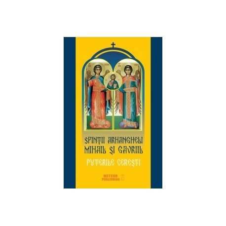Sfintii Arhangheli Mihail si Gavriil. Puterile ceresti -