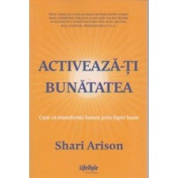 Activeaza-ti bunatatea - Cum sa transformi lumea prin fapte bune - Shari Arison