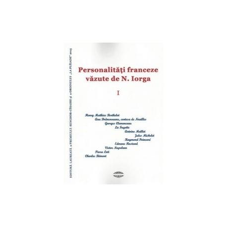 Personalitati franceze vazute de N. Iorga vol.1 -