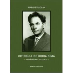 Citindu-l pe Horia Sima - articole din anii 2012-2014 - - Marius Visovan