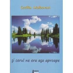 Si cerul ne era asa aproape - Cecilia Moldovan