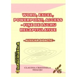 Word, Excel, PowerPoint, Access - fise de lucru recapitulative - Claudia Cristinela Neacsu