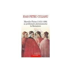 Marsilio Ficino (1433-1499) si problemele platonismului in Renastere - Ioan Petru Culianu