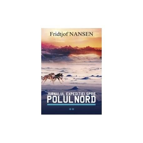 Jurnalul expeditiei spre Polul Nord volumul 2 - Fridtjof Nansen