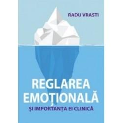 Reglarea emotionala si importanta ei clinica - Radu Vrasti