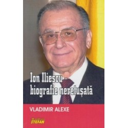 Ion Iliescu - biografie neretusata - Vladimir Alexe