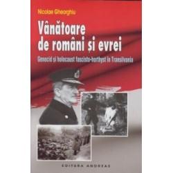 Vanatoare de romani si evrei - Genocid si holocaust fascisto-horthyst in Transilvania - Nicolae Gheorghiu