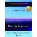 Dorinte implinite - Cum sa stapanim arta manifestarii - Wayne W. Dyer